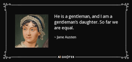 quote-he-is-a-gentleman-and-i-am-a-gentleman-s-daughter-so-far-we-are-equal-jane-austen-34-70-04